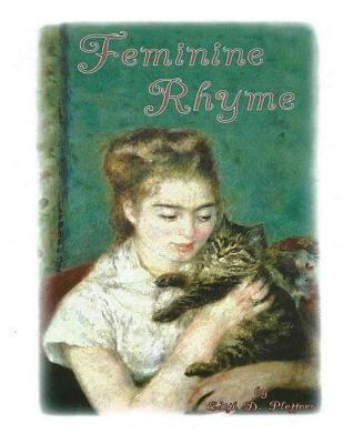 Feminine Rhyme: Poems of Love Edith D Plettner