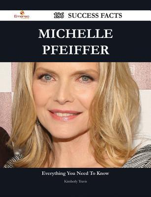 Michelle Pfeiffer 186 Success Facts - Everything You Need to Know about Michelle Pfeiffer  by  Kimberly Travis