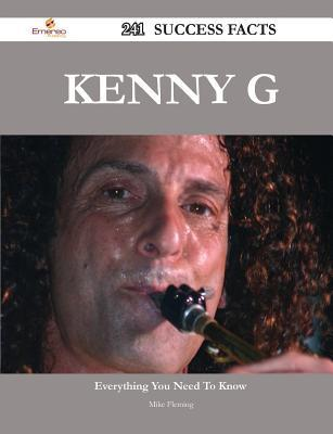 Kenny G 241 Success Facts - Everything You Need to Know about Kenny G Mike Fleming