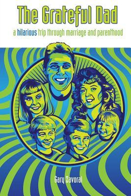 The Grateful Dad: A Hilarious Trip Through Marriage and Parenthood  by  Gary Zavoral