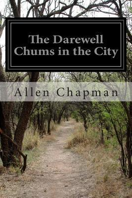 The Darewell Chums in the City Allen Chapman