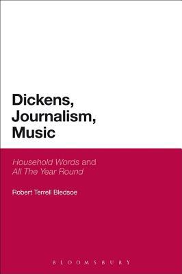 Dickens, Journalism, Music: Household Words and All The Year Round Robert Terrell Bledsoe