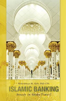 Islamic Banking: Steady in Shaky Times?  by  Abdirahman M. Abdi