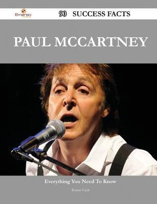 Paul McCartney 90 Success Facts - Everything You Need to Know about Paul McCartney  by  Karen Cash