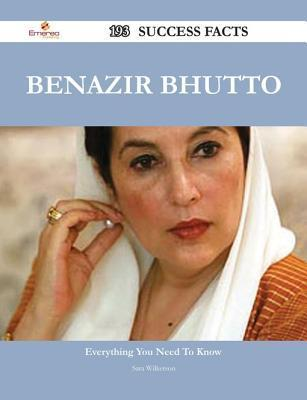 Benazir Bhutto 193 Success Facts - Everything You Need to Know about Benazir Bhutto  by  Sara Wilkerson