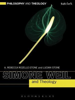 Simone Weil and Theology A. Rebecca Rozelle-Stone