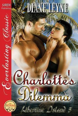 Charlottes Dilemma [Libertine Island 5]  by  Diane Leyne