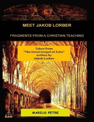 Meet Jakob Lorber: Fragments from a Christian Teaching MR Marius Petre