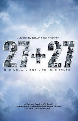 27 + 27: One Woman, One Life, One Truth Edwin Paul Franklin