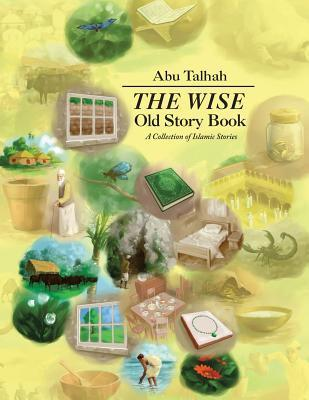 The Wise Old Story Book Abu Talhah