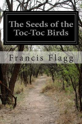 The Seeds of the Toc-Toc Birds  by  Francis Flagg