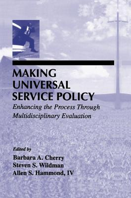 Making Universal Service Policy: Enhancing the Process Through Multidisciplinary Evaluation  by  Barbara A. Cherry