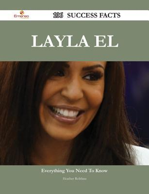 Layla El 106 Success Facts - Everything You Need to Know about Layla El  by  Heather Robbins