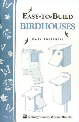 Easy-To-Build Birdhouses: Storeys Country Wisdom Bulletin A-212  by  Mary Twitchell