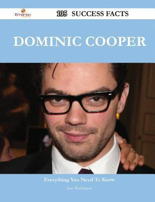 Dominic Cooper 105 Success Facts - Everything You Need to Know about Dominic Cooper  by  Jane  Washington