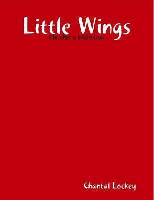 Little Wings: Life After Loss  by  Chantal Lockey