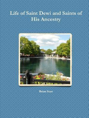Life of Saint Dewi and Saints of His Ancestry Brian Starr
