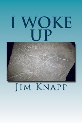 I Woke Up  by  Jim Knapp