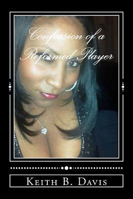Confession of a Reformed Player  by  MR Keith B Davis