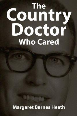 The Country Doctor Who Cared  by  Margaret Barnes Heath