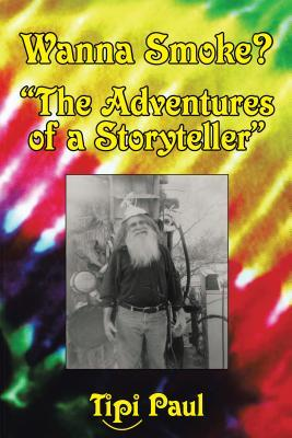 Wanna Smoke?: The Adventures of a Storyteller  by  Tipi Paul
