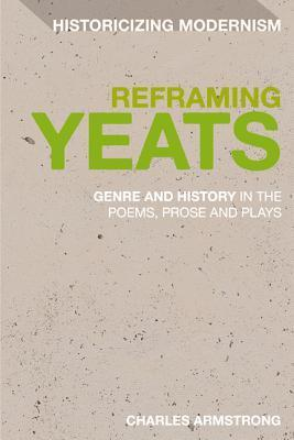 Reframing Yeats: Genre, Allusion and History  by  Charles I. Armstrong