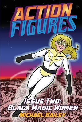Action Figures - Issue Two: Black Magic Women  by  Michael C.  Bailey