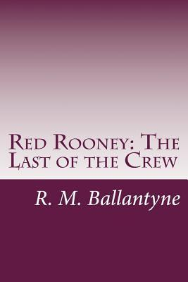 Red Rooney: The Last of the Crew  by  R.M. Ballantyne