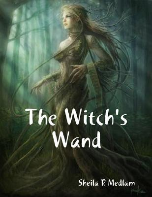 The Witchs Wand  by  Sheila R Medlam