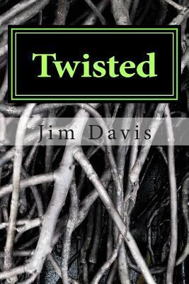 Twisted: 19 Short Stories and Each One Has a Sting in Its Tale. MR Jim Davis