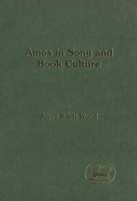 Amos in Song and Book Culture Joyce Louise Rilett Wood