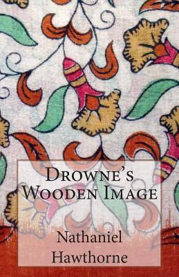 Drownes Wooden Image Nathaniel Hawthorne