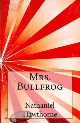 Mrs. Bullfrog  by  Nathaniel Hawthorne
