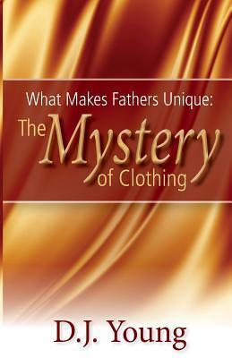 What Makes Fathers Unique: The Mystery of Clothing D J Young