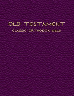 Old Testament: The Classic Orthodox Bible Anonymous