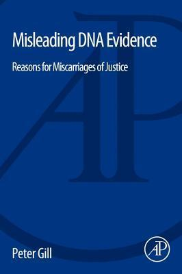 Misleading DNA Evidence: A Guide for Scientists, Judges, and Lawyers Peter Gill