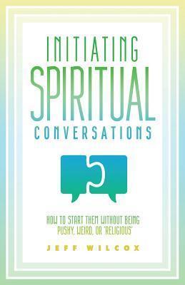 Initiating Spiritual Conversations  by  Jeff Wilcox