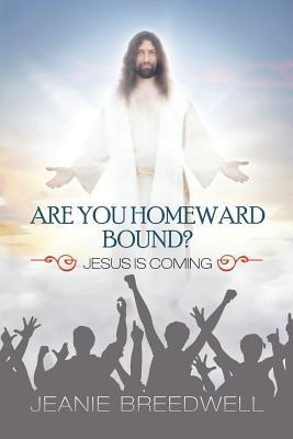 Jesus Is Coming Are You Ready? Jeanie Breedwell