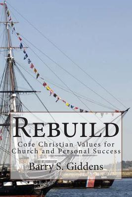 Rebuild: Core Christian Values for Church and Personal Success  by  Barry S. Giddens
