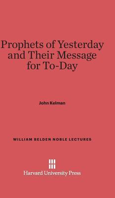 Prophets of Yesterday and Their Message for Today John Kelman