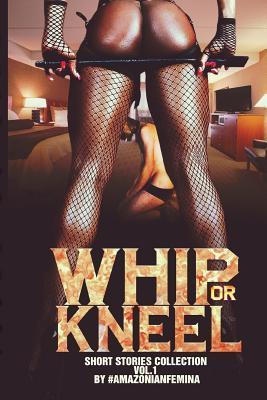 Whip or Kneel  by  Amazonian Femina