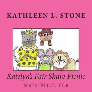 Katelyns Fair Share Picnic: More Math Fun Kathleen L. Stone