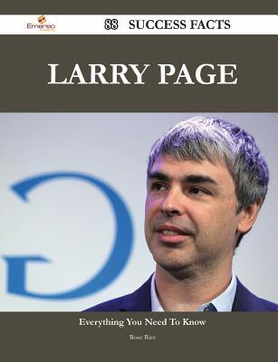 Larry Page 88 Success Facts - Everything You Need to Know about Larry Page  by  Rose Rice
