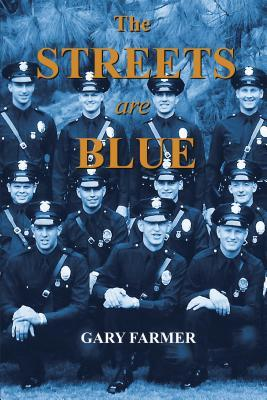 The Streets Are Blue: True Tales of Service from the Front Lines of the Los Angeles Police Department  by  Gary Farmer