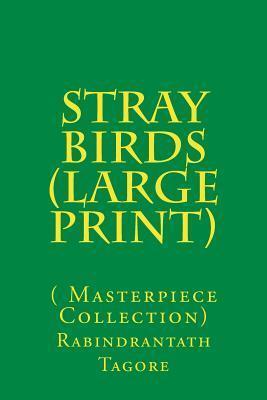 Stray Birds:  by  Rabindrantath Tagore