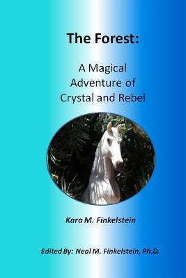 The Forest: A Magical Adventure of Crystal and Rebel  by  Kara M Finkelstein