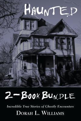 Haunted — Incredible True Stories of Ghostly Encounters 2-Book Bundle: Haunted / Haunted Too  by  Dorah L Williams