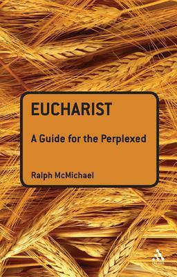 Eucharist: A Guide for the Perplexed  by  Ralph N McMichael