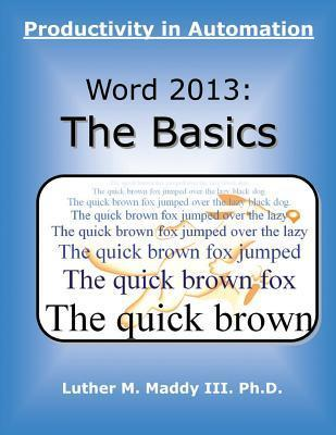Word 2013: The Basics: Productivity in Automation  by  Luther M Maddy III
