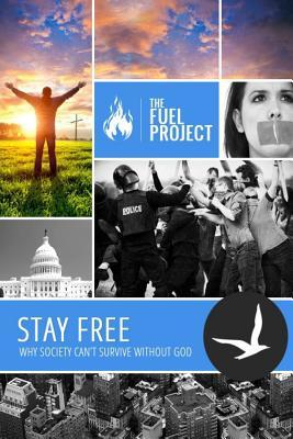 Stay Free: Why Society Cant Survive Without God  by  Mark Fairley
